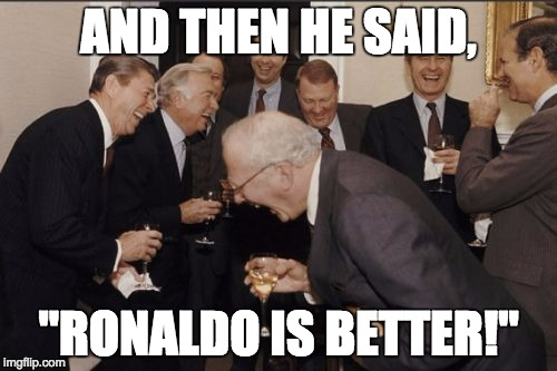 "Laughing Men In Suits Meme | AND THEN HE SAID, ""RONALDO IS BETTER!"" 