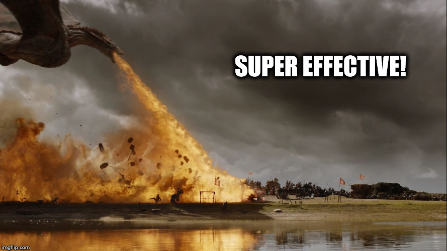 Oh Gods Its Super Effective! | SUPER EFFECTIVE! | image tagged in pokemon game of thrones super effective fire type flamethrower | made w/ Imgflip meme maker