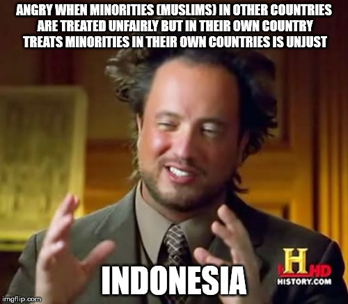 Ancient Aliens Meme | ANGRY WHEN MINORITIES (MUSLIMS) IN OTHER COUNTRIES ARE TREATED UNFAIRLY BUT IN THEIR OWN COUNTRY TREATS MINORITIES IN THEIR OWN COUNTRIES IS | image tagged in memes,ancient aliens | made w/ Imgflip meme maker