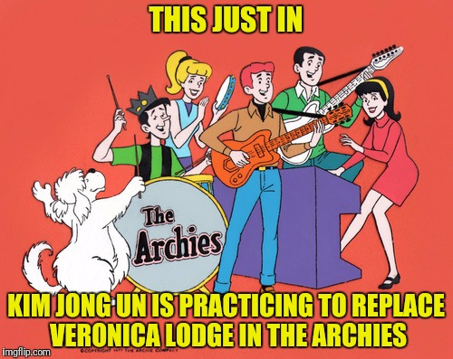 THIS JUST IN KIM JONG UN IS PRACTICING TO REPLACE VERONICA LODGE IN THE ARCHIES | made w/ Imgflip meme maker