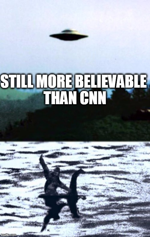 cnn is bs | STILL MORE BELIEVABLE THAN CNN | image tagged in cnn fake news | made w/ Imgflip meme maker