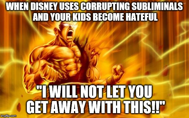 "goku  | WHEN DISNEY USES CORRUPTING SUBLIMINALS AND YOUR KIDS BECOME HATEFUL ""I WILL NOT LET YOU GET AWAY WITH THIS!!"" 