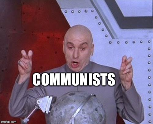 Dr Evil Laser Meme | COMMUNISTS | image tagged in memes,dr evil laser | made w/ Imgflip meme maker