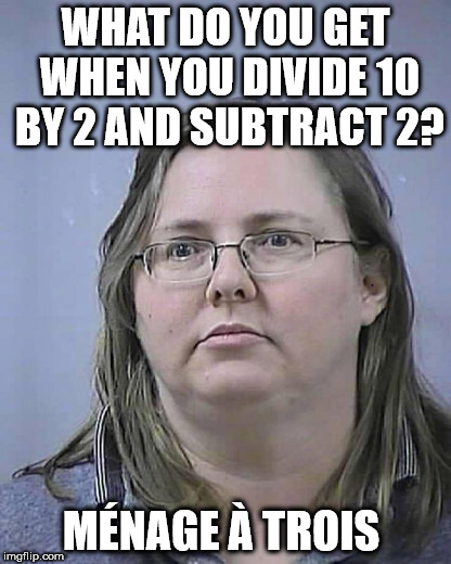 Math lessons with Alberta Padilla | WHAT DO YOU GET WHEN YOU DIVIDE 10 BY 2 AND SUBTRACT 2? MÉNAGE À TROIS | image tagged in math lessons with alberta padilla | made w/ Imgflip meme maker