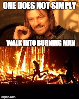 ONE DOES NOT SIMPLY WALK INTO BURNING MAN | image tagged in burning man,one does not simply,boromir,lord of the rings | made w/ Imgflip meme maker