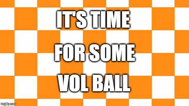 IT'S TIME VOL BALL FOR SOME | image tagged in college football | made w/ Imgflip meme maker