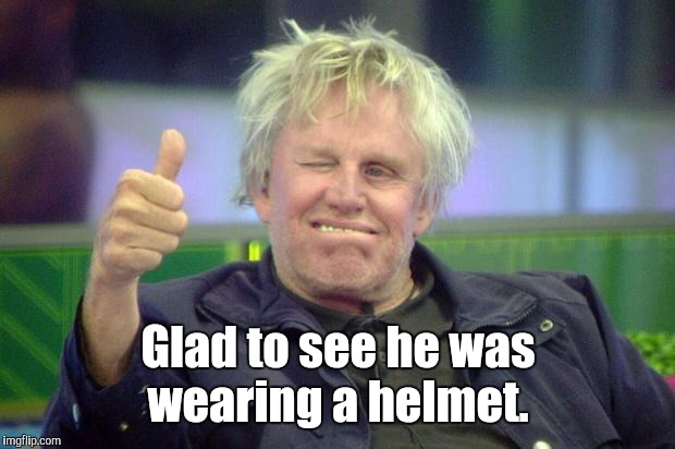 Glad to see he was wearing a helmet. | made w/ Imgflip meme maker