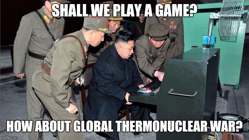 Kim Jong-un playing War Games. | SHALL WE PLAY A GAME? HOW ABOUT GLOBAL THERMONUCLEAR WAR? | image tagged in north korea,kim jong un,war,nuclear,wargames | made w/ Imgflip meme maker