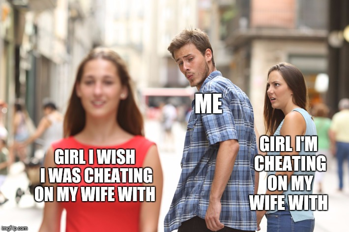 Actually I've been faithful to my wife for 17 years, and intend to until death do us part.  But I thought this was funny lol  | ME GIRL I'M CHEATING ON MY WIFE WITH GIRL I WISH I WAS CHEATING ON MY WIFE WITH | image tagged in guy looking at other girl,jbmemegeek,memes | made w/ Imgflip meme maker