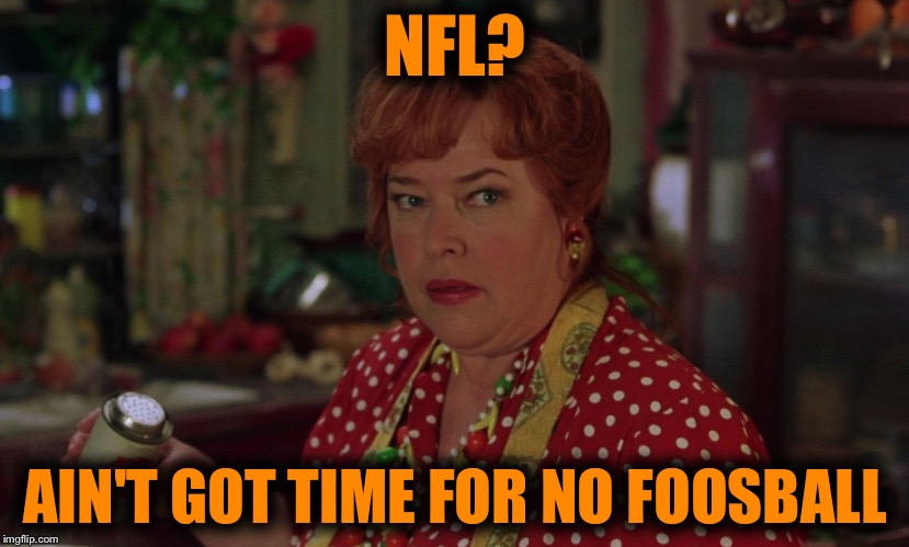 NFL? AIN'T GOT TIME FOR NO FOOSBALL | image tagged in foosball | made w/ Imgflip meme maker