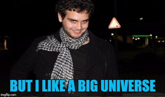 BUT I LIKE A BIG UNIVERSE | made w/ Imgflip meme maker