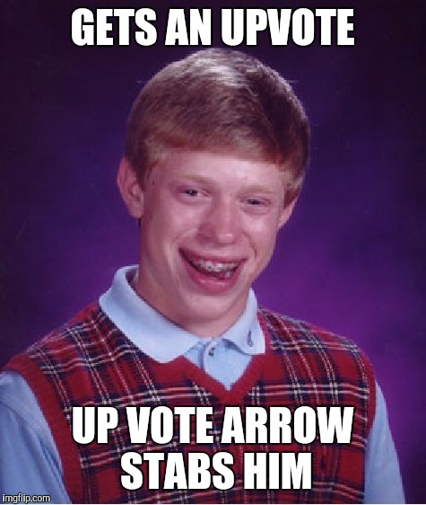 Bad luck Brian uses IMGFlip for the first time. | GETS AN UPVOTE UP VOTE ARROW STABS HIM | image tagged in memes,bad luck brian,imgflip | made w/ Imgflip meme maker
