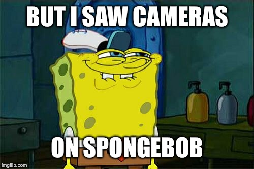 Dont You Squidward Meme | BUT I SAW CAMERAS ON SPONGEBOB | image tagged in memes,dont you squidward | made w/ Imgflip meme maker