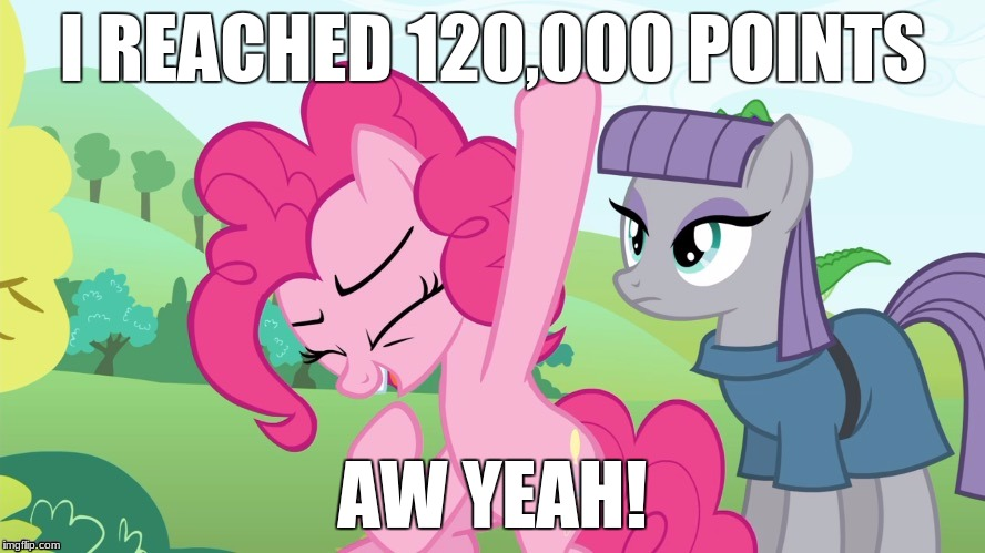 Yay, more points! | I REACHED 120,000 POINTS AW YEAH! | image tagged in another picture from,memes,points,xanderbrony | made w/ Imgflip meme maker