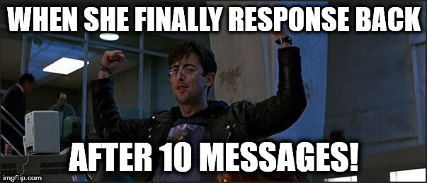 Boris pt.2 | WHEN SHE FINALLY RESPONSE BACK AFTER 10 MESSAGES! | image tagged in funny,memes,goldeneye,no life,boris | made w/ Imgflip meme maker