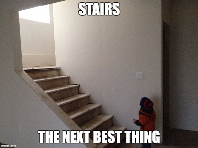 STAIRS THE NEXT BEST THING | image tagged in stairs | made w/ Imgflip meme maker
