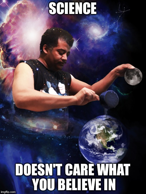 Science | SCIENCE DOESN'T CARE WHAT YOU BELIEVE IN | image tagged in black science man,science,cosmos,faith,memes | made w/ Imgflip meme maker