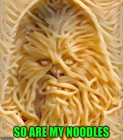 SO ARE MY NOODLES | made w/ Imgflip meme maker