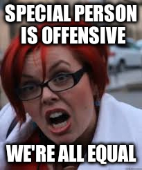 SPECIAL PERSON IS OFFENSIVE WE'RE ALL EQUAL | made w/ Imgflip meme maker