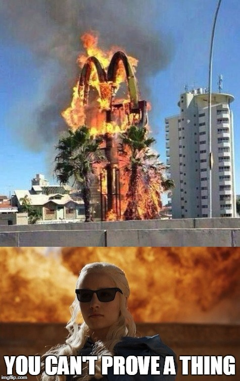 McDracarys | YOU CAN'T PROVE A THING | image tagged in mcdonalds | made w/ Imgflip meme maker