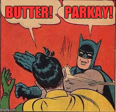 Blast from the past! | BUTTER! PARKAY! | image tagged in memes,batman slapping robin,funny,funny memes,dank memes | made w/ Imgflip meme maker