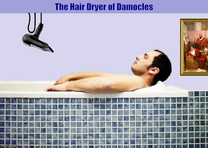 The Hair Dryer of Damocles | image tagged in the hair dryer of damocles,the sword of damocles,funny,memes,impending doom,humor | made w/ Imgflip meme maker