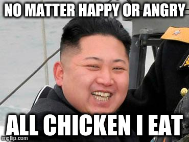 NO MATTER HAPPY OR ANGRY ALL CHICKEN I EAT | made w/ Imgflip meme maker