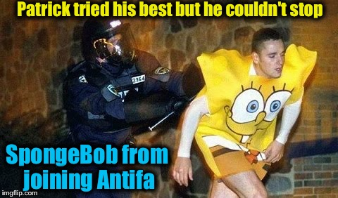 Bikini Bottom will never be the same..... | Patrick tried his best but he couldn't stop SpongeBob from joining Antifa | image tagged in antifa/spongebob,memes,evilmandoevil,antifa,funny | made w/ Imgflip meme maker