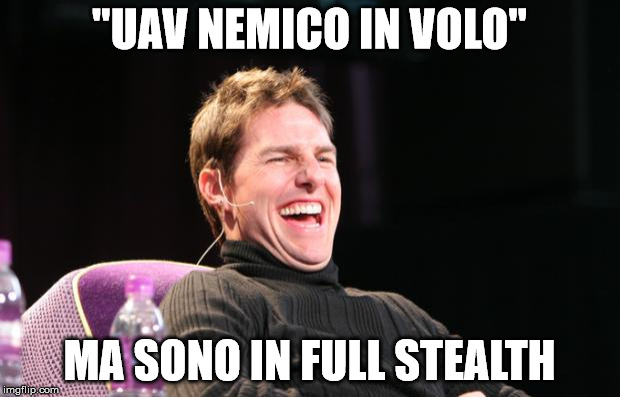 "Laughing Tom Cruise |  ""UAV NEMICO IN VOLO""; MA SONO IN FULL STEALTH 