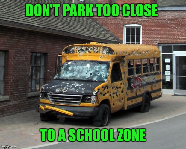 DON'T PARK TOO CLOSE TO A SCHOOL ZONE | made w/ Imgflip meme maker