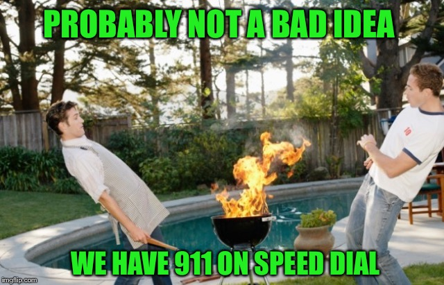 PROBABLY NOT A BAD IDEA WE HAVE 911 ON SPEED DIAL | made w/ Imgflip meme maker