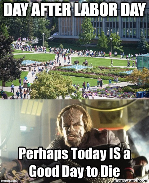 back to school | DAY AFTER LABOR DAY | image tagged in school,good day to die,college,labor day | made w/ Imgflip meme maker