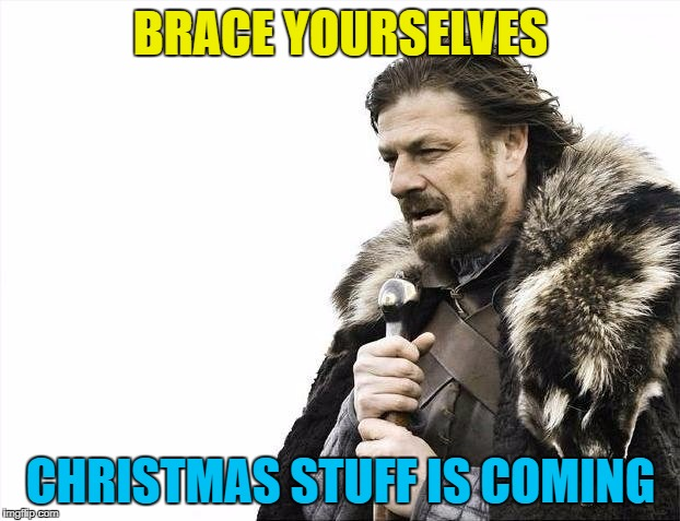 Brace Yourselves X is Coming Meme | BRACE YOURSELVES CHRISTMAS STUFF IS COMING | image tagged in memes,brace yourselves x is coming | made w/ Imgflip meme maker