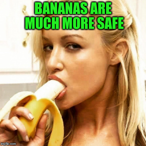 BANANAS ARE MUCH MORE SAFE | made w/ Imgflip meme maker