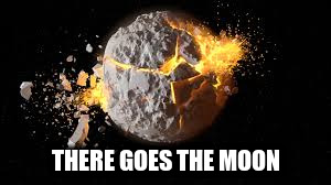 THERE GOES THE MOON | made w/ Imgflip meme maker