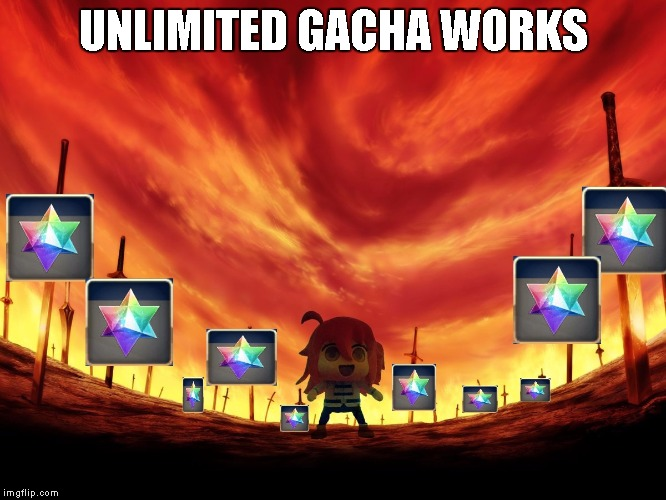 UNLIMITED GACHA WORKS | UNLIMITED GACHA WORKS | image tagged in fate grand order,fgo,gacha,fate/stay | made w/ Imgflip meme maker