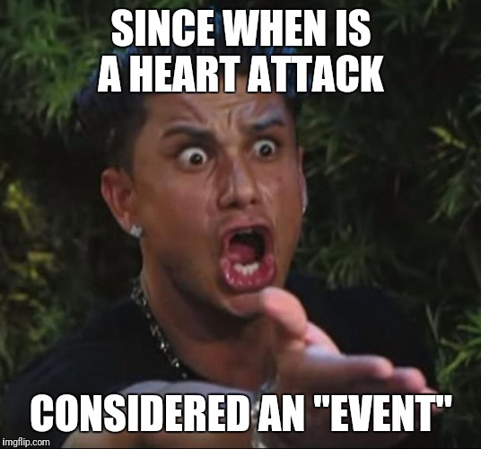 "Drug commercials ¿ | SINCE WHEN IS A HEART ATTACK CONSIDERED AN ""EVENT"" 