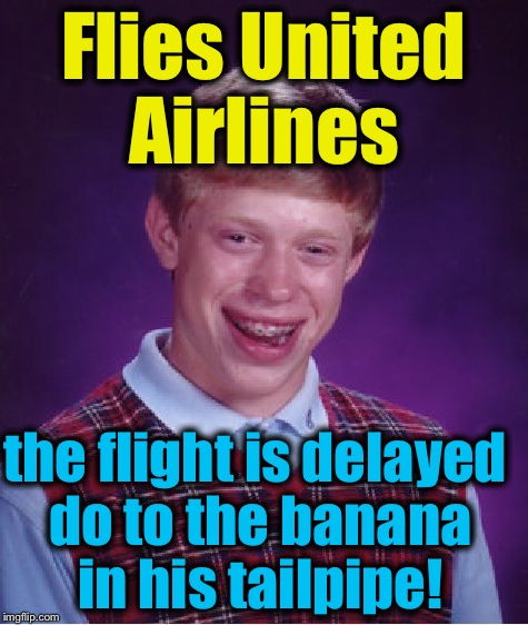 Bad Luck Brian Meme | Flies United Airlines the flight is delayed do to the banana in his tailpipe! | image tagged in memes,bad luck brian | made w/ Imgflip meme maker