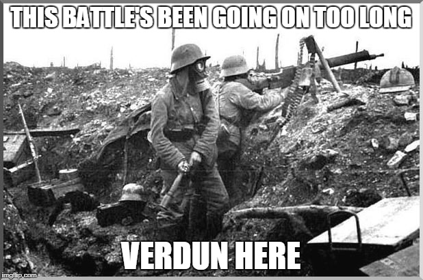 Bad Pun German Soldier | THIS BATTLE'S BEEN GOING ON TOO LONG VERDUN HERE | image tagged in german,france,ww1,verdun,soldier,puns | made w/ Imgflip meme maker