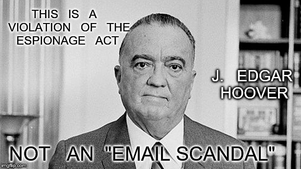 "THIS   IS   A   VIOLATION   OF   THE  ESPIONAGE   ACT NOT   AN  ""EMAIL SCANDAL"" J.   EDGAR   HOOVER 