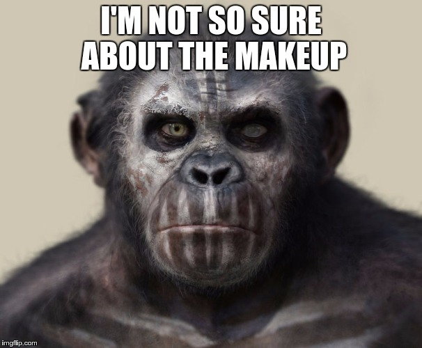 I'M NOT SO SURE ABOUT THE MAKEUP | made w/ Imgflip meme maker