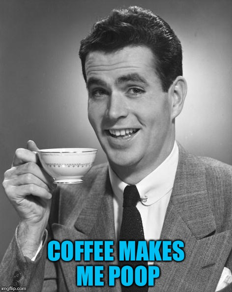 COFFEE MAKES ME POOP | made w/ Imgflip meme maker