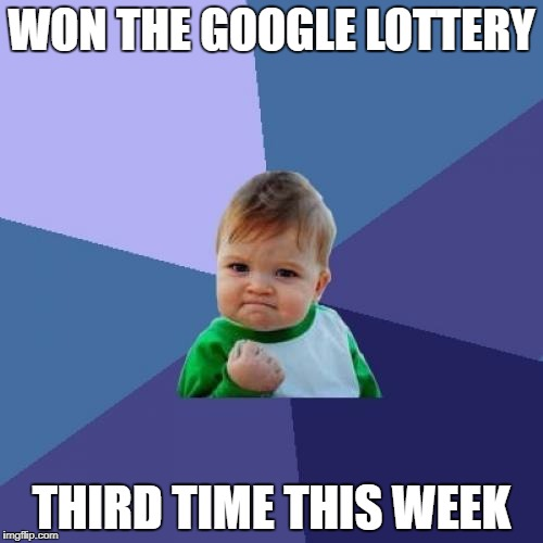 Wonder when that nice Nigerian prince will send me my prize money! | WON THE GOOGLE LOTTERY THIRD TIME THIS WEEK | image tagged in memes,success kid | made w/ Imgflip meme maker
