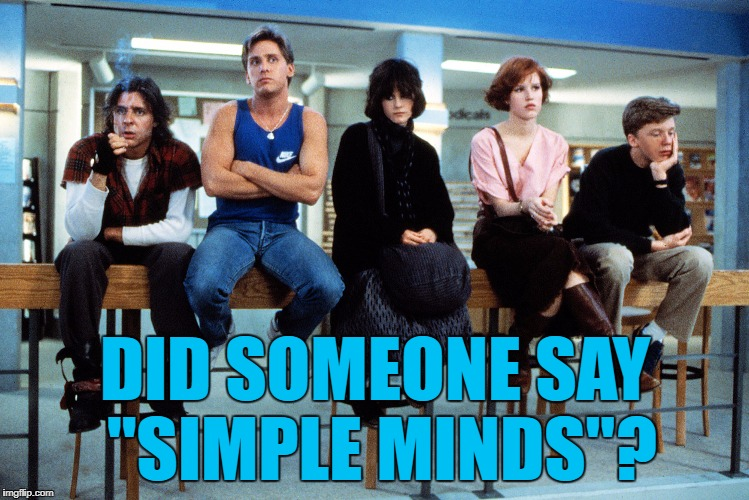 "DID SOMEONE SAY ""SIMPLE MINDS""? 