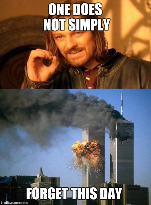 One does not simply  | ONE DOES NOT SIMPLY FORGET THIS DAY | image tagged in one does not simply,9/11 | made w/ Imgflip meme maker