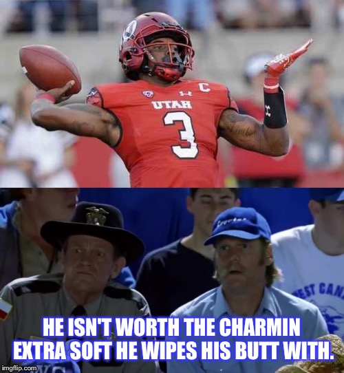 Utah quarterback  | HE ISN'T WORTH THE CHARMIN EXTRA SOFT HE WIPES HIS BUTT WITH. | image tagged in byu,football,college football,toilet paper,rivalry,football meme | made w/ Imgflip meme maker