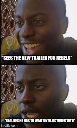 Rebels season 4 | *SEES THE NEW TRAILER FOR REBELS* *REALIZES HE HAS TO WAIT UNTIL OCTOBER 16TH* | image tagged in disappointed black guy,star wars,disney killed star wars,star wars kills disney,star wars meme | made w/ Imgflip meme maker