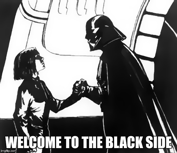 WELCOME TO THE BLACK SIDE | made w/ Imgflip meme maker