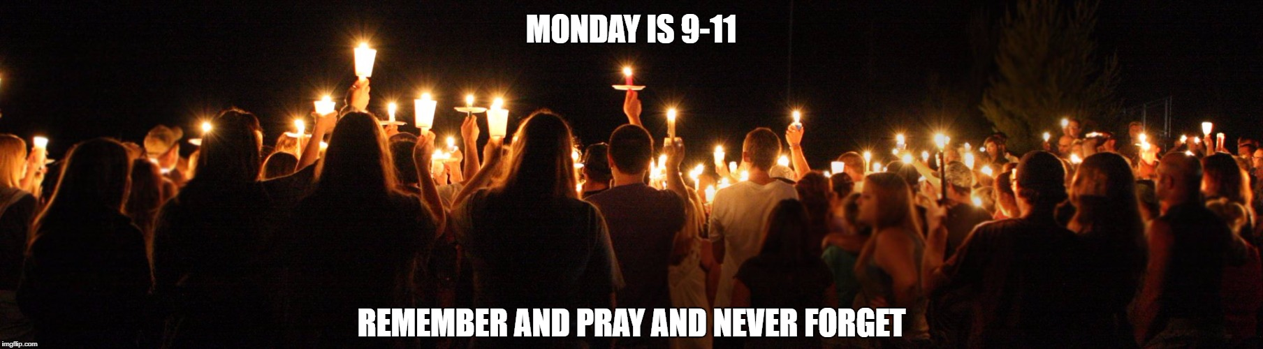 MONDAY IS 9-11 REMEMBER AND PRAY AND NEVER FORGET | image tagged in september 11th candlelight vigil | made w/ Imgflip meme maker