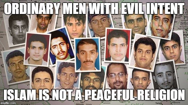 ORDINARY MEN WITH EVIL INTENT ISLAM IS NOT A PEACEFUL RELIGION | image tagged in 9-11 hijackers | made w/ Imgflip meme maker